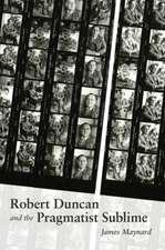 Maynard, J:  Robert Duncan and the Pragmatist Sublime