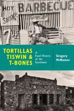 Tortillas, Tiswin, and T-Bones: A Food History of the Southwest