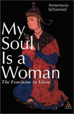 My Soul is a Woman: The Feminine in Islam