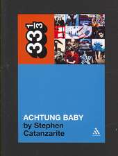 U2's Achtung Baby: Meditations on Love in the Shadow of the Fall