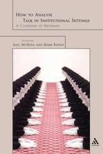 How to Analyze Talk in Institutional Settings: A Casebook of Methods