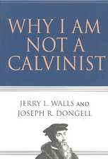Why I Am Not a Calvinist