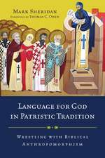 Language for God in Patristic Tradition:  Wrestling with Biblical Anthropomorphism