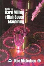 Guide to Hard Milling and High Speed Machining
