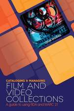 Cataloging and Managing Film & Video Collections:  A Guide to Using RDA and Marc21