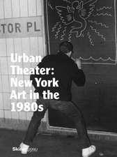 Urban Theater:  New York Art in the 1980s