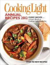 Cooking Light Annual Recipes 2012: Every Recipe... A Year's Worth of Cooking Light Magazine
