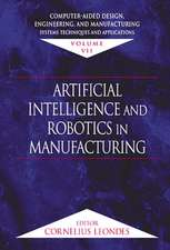 Computer-Aided Design, Engineering, and Manufacturing:  Systems Techniques and Applications, Volume VII, Artificial Intelligence and Robotics in Manufa