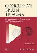 Concussive Brain Trauma:  Neurobehavioral Impairment & Maladaptation, Second Edition