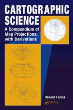 Cartographic Science:  A Compendium of Map Projections, with Derivations