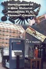 Development of a New Material:  Monolithic Ti4o7 Ebonex Ceramic