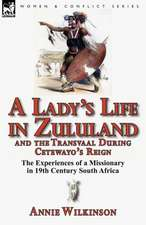 A Lady's Life in Zululand and the Transvaal During Cetewayo's Reign