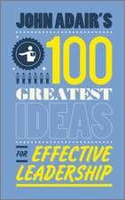 John Adair′s 100 Greatest Ideas for Effective Leadership