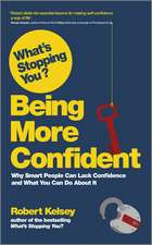 What′s Stopping You? Being More Confident: Why Smart People Can Lack Confidence and What You Can Do About It
