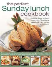 The Perfect Sunday Lunch Cookbook:  Favourite Dishes for Family Meals, with 70 Traditional Appetizers, Main Courses and Desserts