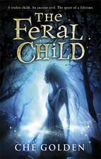 Golden, C: The Feral Child Series: The Feral Child
