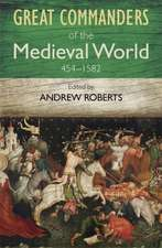 The Great Commanders of the Medieval World 454-1582ad:  A History of Western Thought