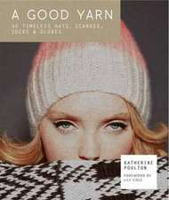 A Good Yarn: 30 Timeless Hats, Scarves, Socks and Gloves