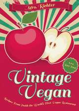 Vintage Vegan: Recipes from Inside the World's First Vegan Restaurant