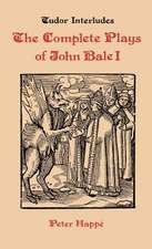 Complete Plays of John Bale   volume I