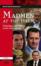 Madmen at the Helm:  Pathology and Politics in the Arab Spring