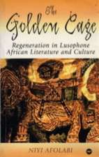 The Golden Cage: Regeneration in Lusophone African Literature and Culture