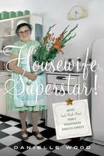 Housewife Superstar!: Advice (and Much More) from a Nonagenarian Domestic Goddess