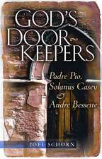God's Doorkeepers:  Padre Pio, Solanus Casey and Andre Bessette