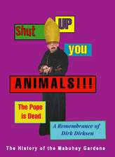 Shut Up You Animals!!! The Pope Is Dead - A Remembrance Of Dirk Dirksen: The History of the Mabuhay Gardens