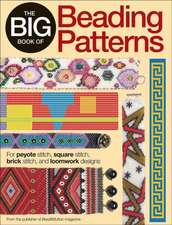 The Big Book of Beading Patterns: For Peyote Stitch, Right Angle Weave, Square Stitch, Brick Stitch, Herringbone, and Loomwork Designs