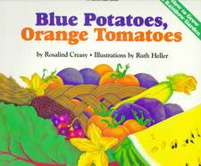 Blue Potatoes, Orange Tomatoes How to Grow a Rainbow Garden:  How a Group of Dedicicated Kids Adopted Pigeon Creek and Brought It Back to Life