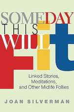 Someday This Will Fit: Linked Stories, Meditations, and Other Midlife Follies