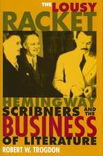 The Lousy Racket:  Hemingway, Scribners, and the Business of Literature