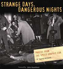 Strange Days Dangerous Nights: Photos From the Speed Graphic Era