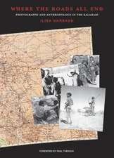 Where the Roads All End – Photography and Anthropology in the Kalahari