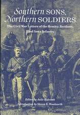 Southern Sons, Northern Soldiers: The Civil War Letters of the Remley Brothers, 22nd Iowa Infantry