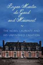 Roger Martin du Gard and Maumort: The Nobel Laureate and His Unfinished Creation