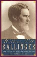 William Pitt Ballinger:  Texas Lawyer, Southern Statesman, 1825-1888