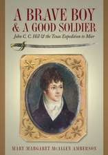 A Brave Boy & a Good Soldier:  John C.C. Hill & the Texas Expedition to Mier