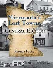 Minnesota's Lost Towns:  Central Edition