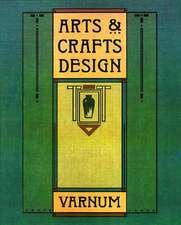 Arts and Crafts Design:  A Selected Reprint of Industrial Arts Design