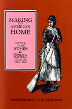 Making the American Home: Middle-Class Women and Domestic Material Culture, 1840–1940