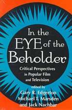 In the Eye of the Beholder: Critical Perspectives in Popular Film and Television
