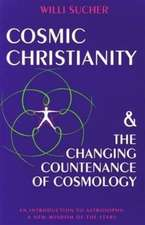 Cosmic Christianity & the Changing Countenance of Cosmology:  A New Wisdom of the Stars