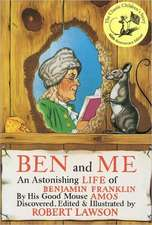 Ben and Me:  An Astonishing Life of Benjamin Franklin
