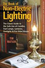 Book of Non–Electric Lighting – The Classic Guide to the Safe Use of Candles, Fuel Lamps, Lanterns Gas Lights and Firestoves 2e