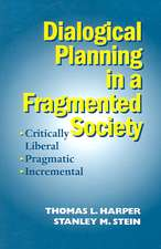 Dialogical Planning in a Fragmented Society:  Critically Liberal, Pragmatic, Incremental