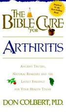 The Bible Cure for Arthritis:  Ancient Truths, Natural Remedies and the Latest Findings for Your Health Today