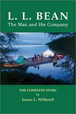 L. L. Bean-The Man and His Company:  The Complete Story