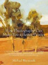 How Photography Can Make You a Better Painter